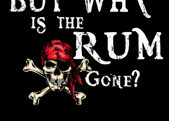 Pirate png – But why the rum gone t shirt illustration