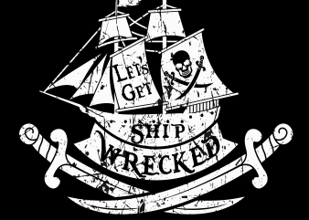 Pirate png – Let's get ship wrecked t shirt illustration