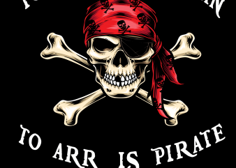 Pirate png – To arr is pirate t shirt illustration