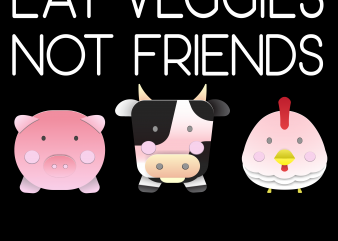 Vegan png – Eat Veggies Not Friends t shirt vector art