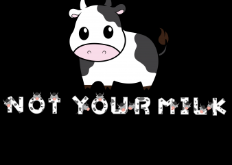 Vegan png – Not your mom not your milk t shirt vector art