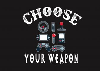 Choose Your Weapon t shirt vector file