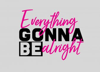 Everything Gonna Be Alright vector clipart
