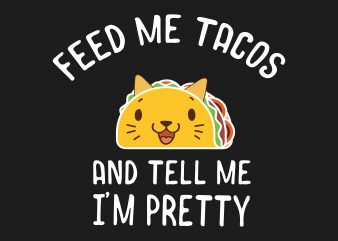 Feed Me Tacos t shirt graphic design