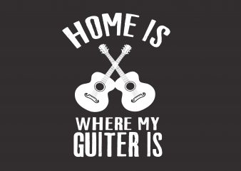 Home is Where My Guiter Is graphic t shirt