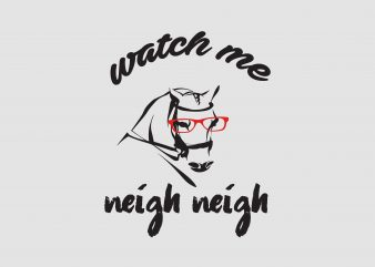 Watch Me Neigh Neigh t shirt design for sale