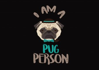 I am a Pug Person t shirt design for sale