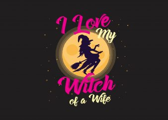 I Love My Witch t shirt design for sale