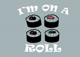 I'm On A Roll t shirt design for sale