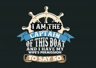 I'm the Captain t shirt design for sale