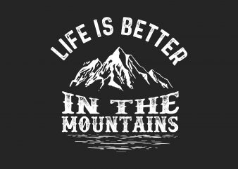 Life Is Better In The Mountain t shirt vector graphic