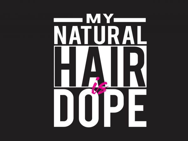 My Natural Hair Is Dope t shirt designs for sale