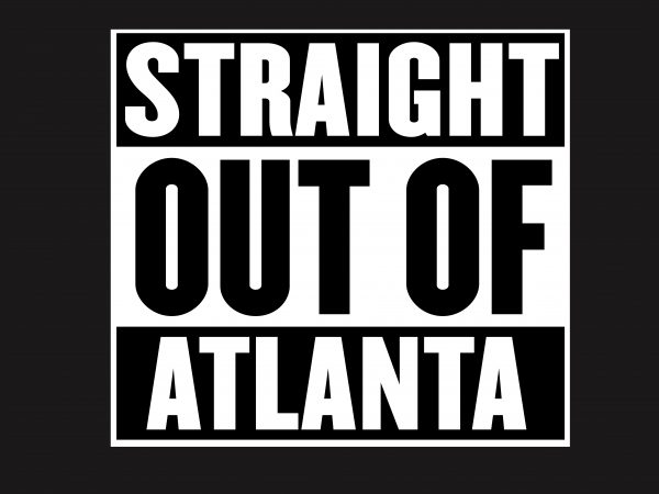 Straight Out Of Atlanta t shirt template vector