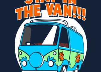 STAY IN THE VAN t shirt template vector