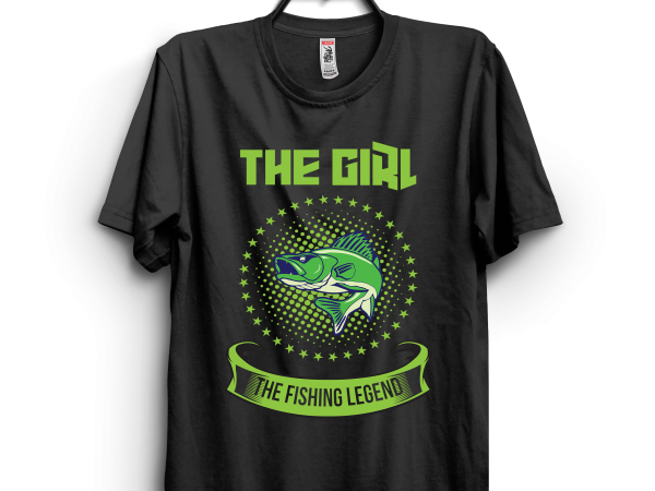 The Girl The Fishing Legend t shirt designs for sale