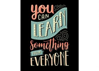 You can learn something from everyone t shirt design template