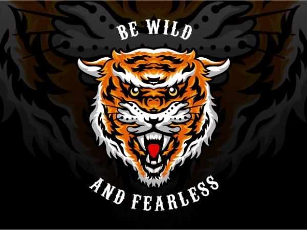 Be Wild and Fearless t shirt template