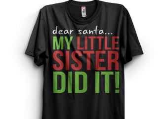 Dear Santa My Little Sister Did It t shirt vector illustration