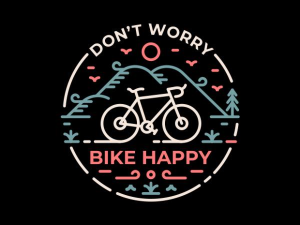 Don't Worry Bike Happy t shirt vector illustration