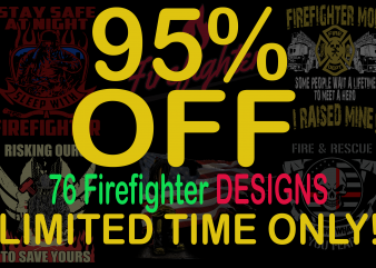 SPECIAL FIREFIGHTER BUNDLE – 76 DESIGNS – 95% OFF – LIMITED TIME ONLY!