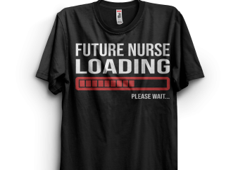 Future Nurse Loading t shirt graphic design