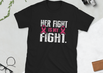 Her fight is my fight Cancer, Breast cancer, Cancer Awareness graphic t shirt