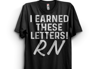I earned these letters ! RN t shirt design for sale