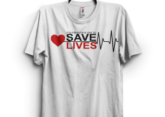It's a Beautiful Day To Save Lives Doctor and Nurse t shirt design for sale