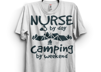 Nurse by day camping by weekend T shirt vector artwork