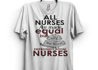 THE FINEST BECOMES EMERGENCY ROOM NURSES t shirt designs for sale