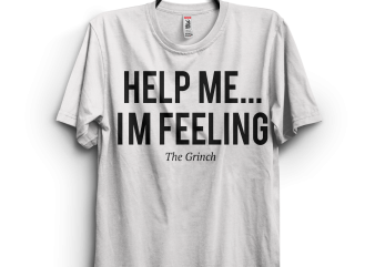 The Grinch -Help me i`m feeling t shirt designs for sale