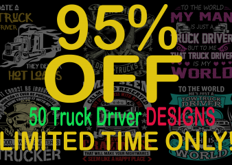 SPECIAL TRUCK DRIVER BUNDLE – 50 DESIGNS – 95% OFF – LIMITED TIME ONLY!