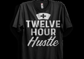 Twelve hour hustle t shirt designs for sale
