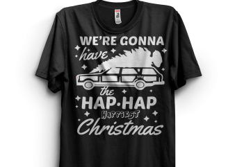 We're Gonna Have The Hap Hap Happiest Christmas t shirt design for sale