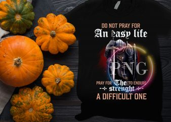 Do not pray for an easy life pray for the to endure strenght a difficult one t shirt vector illustration