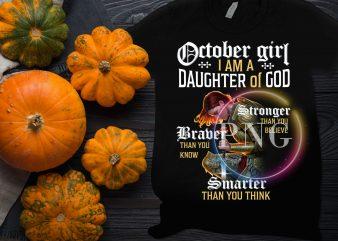 October girl I am a daughter of god braber stronger smarter T shirt design