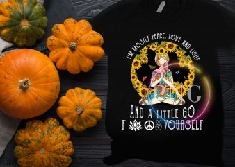 Sunflower I'm Mostly Peace Love and Light, and a Little Go Fuck Yourself Design PNG T shirt