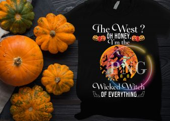 The west oh honey I'm the wicked witch of everything t shirt design
