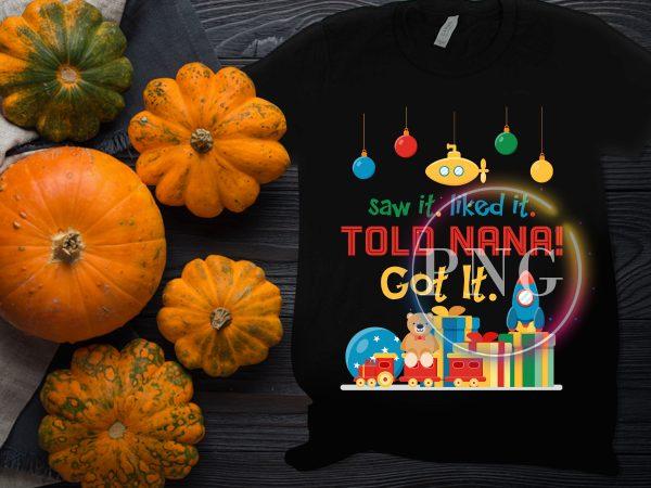 Saw it liked it told nana got it t shirt design