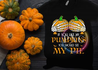 If you like my Pumpkins you should see my pie hands skull boobs T shirt