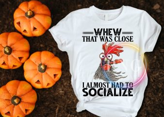 Chicken funny whew that was close i almost had to socialize t shirt design