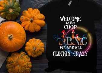 Welcome to the coop chickens we are all cluckin' crazy funny t shirt design for sale