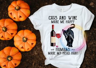 Cats and wine make me happy humans make my head hurt t shirt vector file