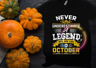 Never Underestimate a Legend who was born in October T shirt design