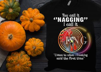 Chicken You call it nagging I call it listen to what i freaking said the first time t shirt vector file