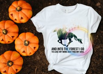 Horse Girl and into the forest I go to lose my mind and find my soul T shirt design