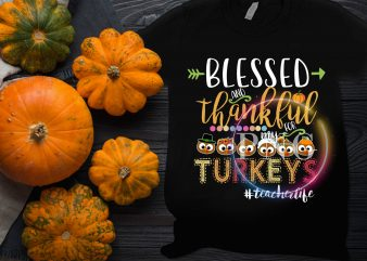 Blessed and Thankful my for Turkeys Teacher Life T shirt design quilt fabric