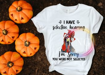 I have selective hearing I'm sorry you were not selected T shirt design