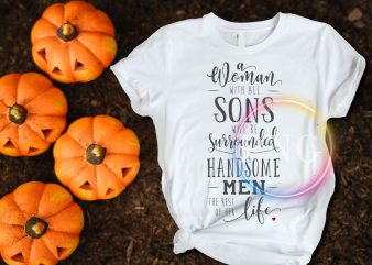 A woman with all sons will be surrounded by handsome men – the rest of her life t shirt vector