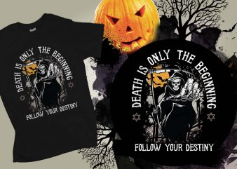 Death is the only beginning follow your destiny Halloween T-shirt Design, Printables, Vector, Instant download